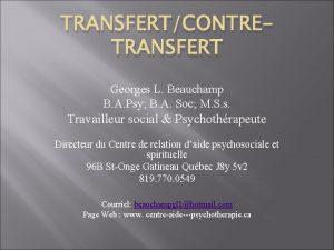 TRANSFERTCONTRETRANSFERT Georges L Beauchamp B A Psy B