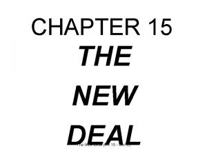 CHAPTER 15 THE NEW DEAL The New Deal
