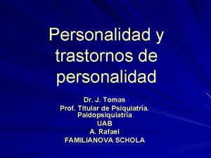 Personalidad y trastornos de personalidad Dr J Tomas