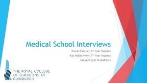 Medical School Interviews Kieran Ferrier 3 rd Year