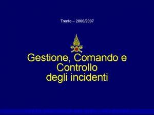 Trento 20062007 Gestione Comando e Controllo degli incidenti