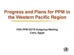 Progress and Plans for PPM in the Western