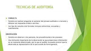 TECNICAS DE AUDITORA CONSULTA Consiste en realizar preguntas