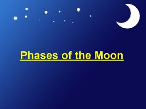 Phases of the Moon Why does the moon