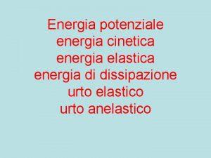 Energia potenziale energia cinetica energia elastica energia di