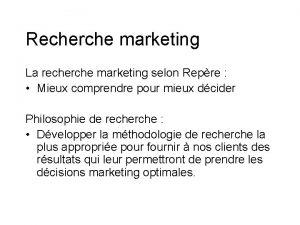 Recherche marketing La recherche marketing selon Repre Mieux