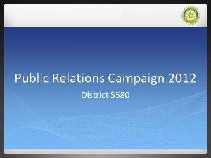Public Relations Campaign 2012 District 5580 Public Relations