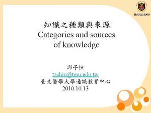 TMUL2009 Categories and sources of knowledge tzchiutmu edu