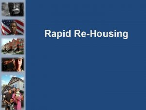 Rapid ReHousing Rapid ReHousing Philosophy People who are