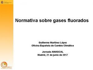 Normativa sobre gases fluorados Guillermo Martnez Lpez Oficina