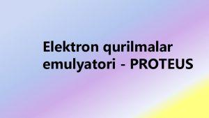 Elektron qurilmalar emulyatori PROTEUS PROTEUS dasturiy pakti Proteus