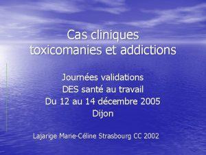 Cas cliniques toxicomanies et addictions Journes validations DES