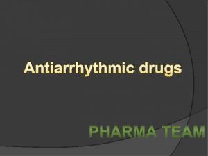 Antiarrhythmic drugs LECTURES OUTLINE Electrophysiology of the heart