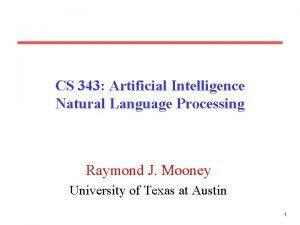 CS 343 Artificial Intelligence Natural Language Processing Raymond