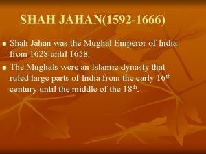 SHAH JAHAN1592 1666 n n Shah Jahan was