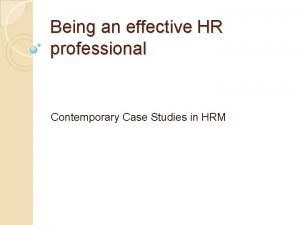 Being an effective HR professional Contemporary Case Studies