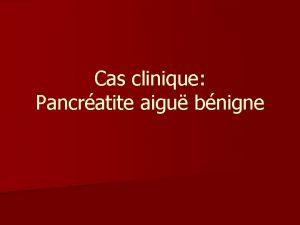 Cas clinique Pancratite aigu bnigne n n n