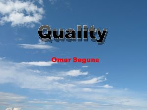 Quality Omar Seguna What is Quality Quality means