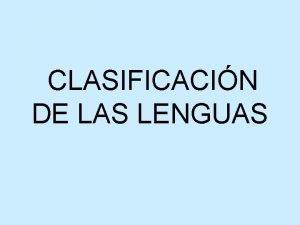 CLASIFICACIN DE LAS LENGUAS Existen alrededor de 4000