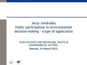 Jerzy Jendroka Public participation in environmental decisionmaking scope