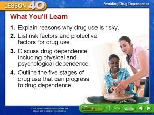 What Youll Learn 1 Explain reasons why drug