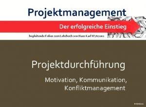 Projektmanagement Projektdurchfhrung Motivation Konflikte Der erfolgreiche Einstieg 1