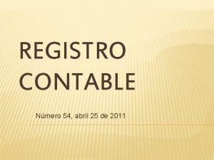 REGISTRO CONTABLE Nmero 54 abril 25 de 2011