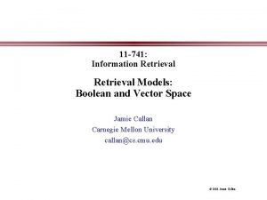 11 741 Information Retrieval Models Boolean and Vector