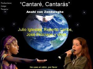 Producciones Gonpe Presenta Cantar Cantars Anahi van Zandweghe