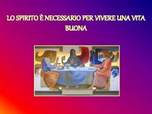 LO SPIRITO NECESSARIO PER VIVERE UNA VITA BUONA