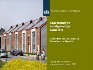 Startanalyse aardgasvrije buurten Onderdeel van de Leidraad Transitievisie