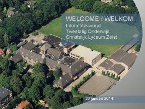 WELCOME WELKOM Informatieavond Tweetalig Onderwijs Christelijk Lyceum Zeist