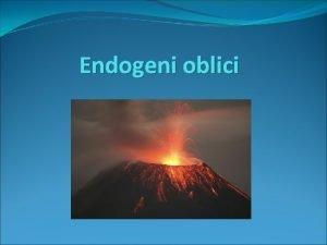 Endogeni oblici VULKANIZAM magma rastaljena stjenovita masa lava