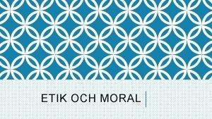 ETIK OCH MORAL MORAL Moral en persons egna