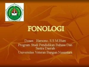 FONOLOGI Dosen Harsono S S M Hum Program