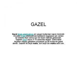 GAZEL Gazel divan edebiyatnn en yaygn kullanlan nazm