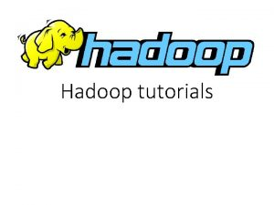 Hadoop tutorials Todays agenda Hadoop Introduction and Architecture