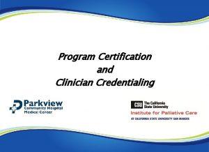 Program Certification and Clinician Credentialing PALLIATIVE CARE PROGRAM