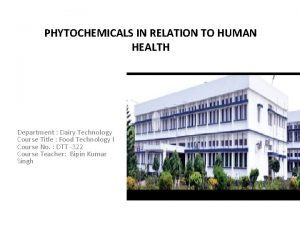 PHYTOCHEMICALS IN RELATION TO HUMAN HEALTH Department Dairy