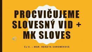 PROCVIUJEME SLOVESN VID MK SLOVES J 8 MGR