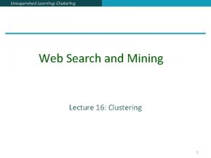 Unsupervised Learning Clustering Web Search and Mining Lecture