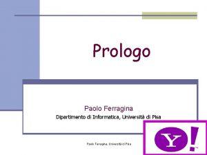 Prologo Paolo Ferragina Dipartimento di Informatica Universit di