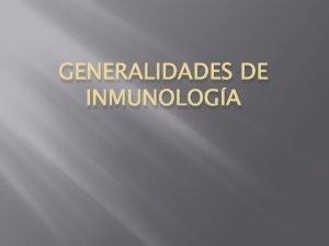 GENERALIDADES DE INMUNOLOGA Concepto de Inmunologa Ciencia que