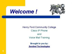 Welcome Henry Ford Community College Cisco IP Phone