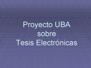 Proyecto UBA sobre Tesis Electrnicas FUNDAMENTOS Necesidad de
