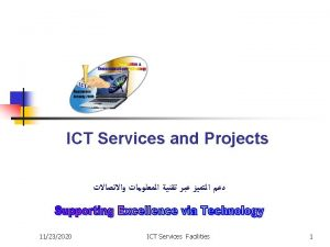 ICT Mission Information Communications Technology ICT is committed