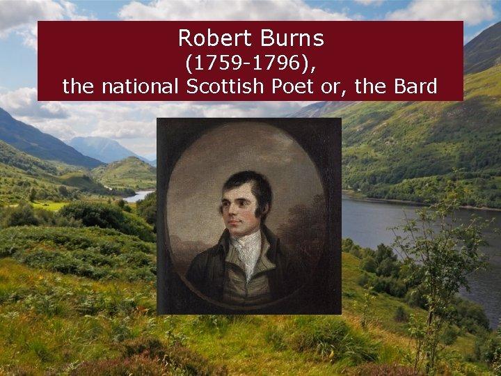 Robert Burns 1759 1796 the national Scottish Poet