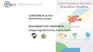 CONVIVENCIA ACTIVA Sentimientos activos REGLAMENTO DE CONVIVENCIA Colegio