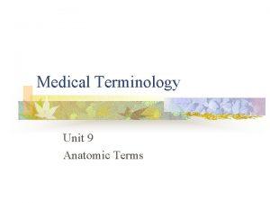 Medical Terminology Unit 9 Anatomic Terms Anatomy n