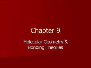 Chapter 9 Molecular Geometry Bonding Theories Molecular Shapes